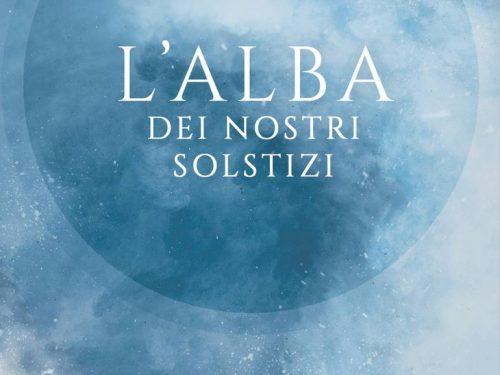"""""""L'alba dei nostri solstizi"""": la prima opera tradotta in italiano di Aurélien Di Sanzo"""