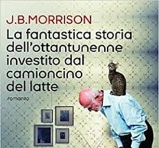 La fantastica storia dell'ottantunenne investito dal camioncino del latte – J. B. Morrison