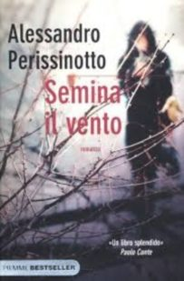 Semina il vento – Alessandro Perissinotto