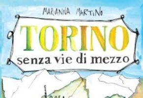Torino senza vie di mezzo – Marianna Martino