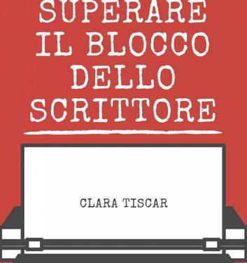 Come scrivere un romanzo – Superare il blocco dello scrittore – Clara Tiscar