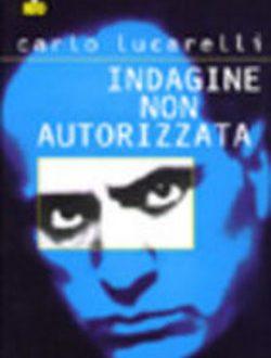 Indagine non autorizzata – Carlo Lucarelli