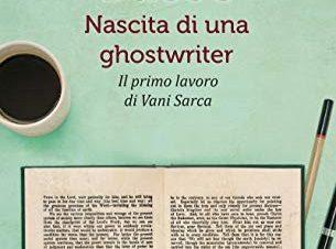 Nascita di una ghostwriter: il primo lavoro di Vani Sarca – Alice Basso