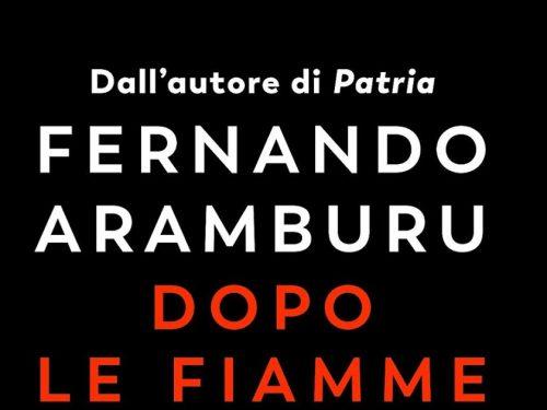 Dopo le fiamme – Fernando Aramburu