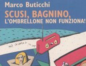 Scusi, bagnino, l'ombrellone non funziona! – Marco Buticchi